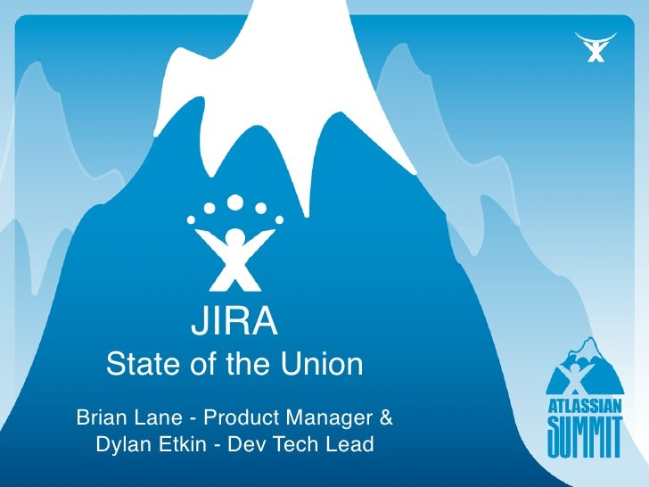 JIRA   State of the Union Brian Lane - Product Manager &   Dylan Etkin - Dev Tech Lead