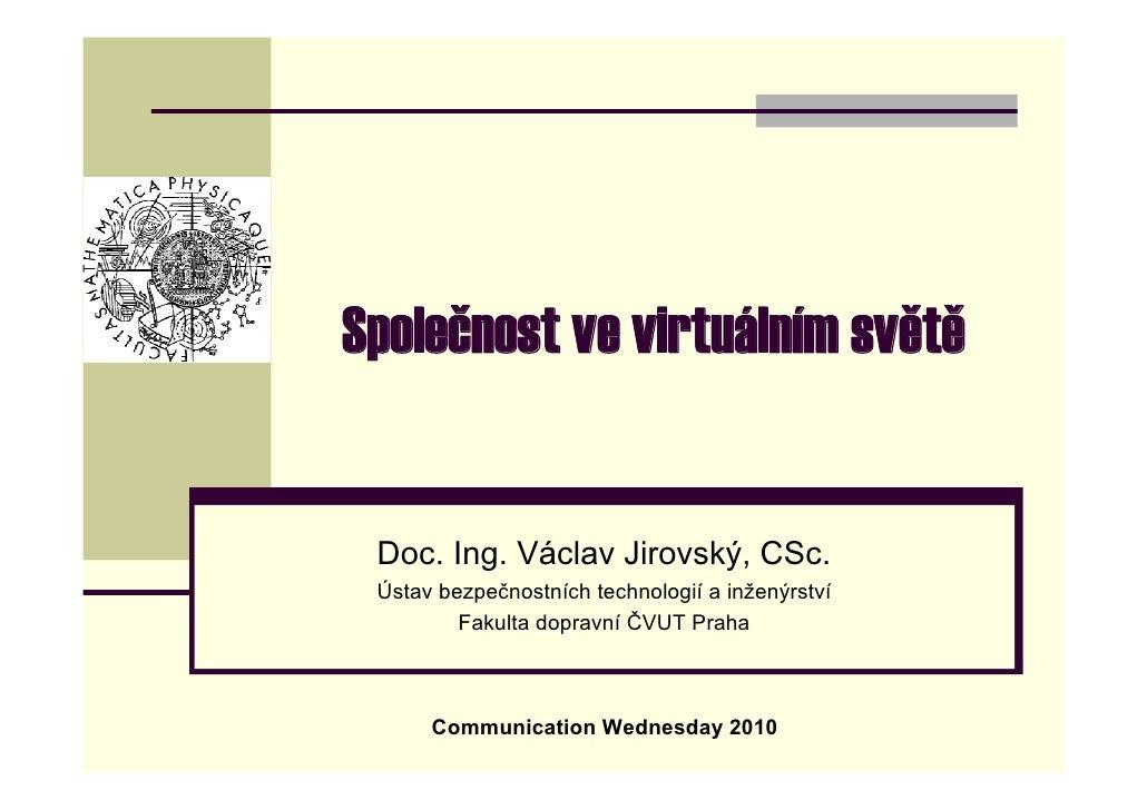 Společnost ve virtuálním světě -  Václav Jirovský (VŠ učitel, vedoucí Ústavu bezpečnostních technologií a inženýrství, Fakulta dopravní,