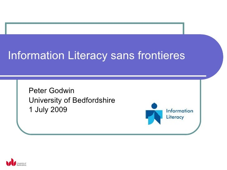 Information Literacy sans frontieres       Peter Godwin     University of Bedfordshire     1 July 2009