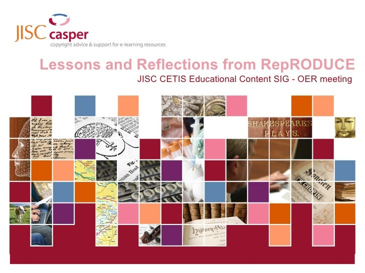 Lessons and Reflections from RepRODUCE JISC CETIS Educational Content SIG - OER meeting
