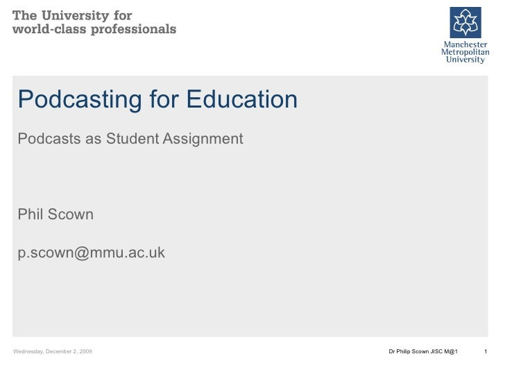 Podcasting for Education Podcasts as Student Assignment Phil Scown [email_address]