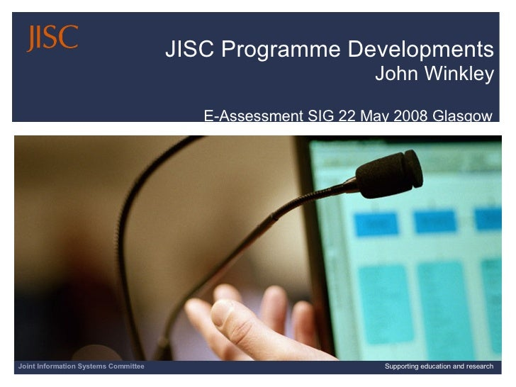 E-Assessment SIG 22 May 2008 Glasgow 03/06/09   |  Supporting education and research  |  Slide  Joint Information Systems ...