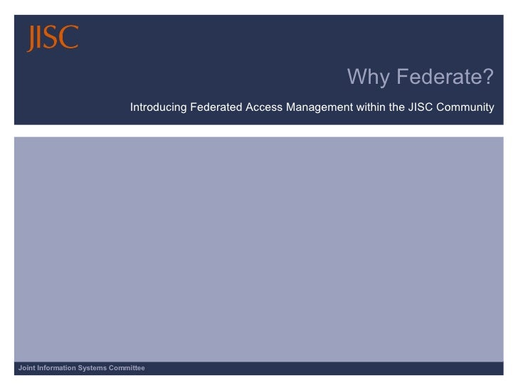 Why Federate? Introducing Federated Access Management within the JISC Community
