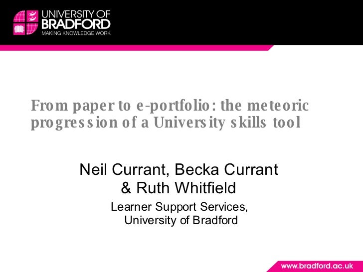 From paper to e-portfolio: the meteoric progression of a University skills tool Neil Currant, Becka Currant  & Ruth Whitfi...