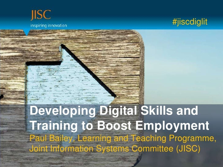#jiscdiglitDeveloping Digital Skills andTraining to Boost EmploymentPaul Bailey, Learning and Teaching Programme,Joint Inf...