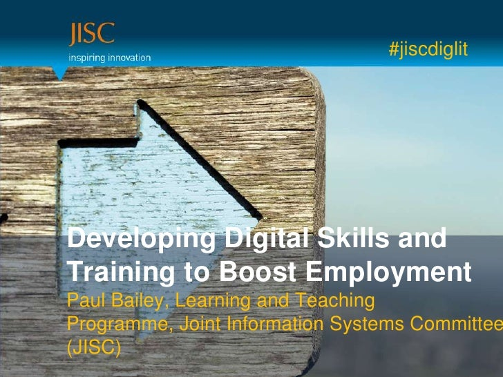 #jiscdiglitDeveloping Digital Skills andTraining to Boost EmploymentPaul Bailey, Learning and TeachingProgramme, Joint Inf...