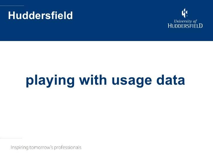 Huddersfield <ul><li>playing with usage data </li></ul>
