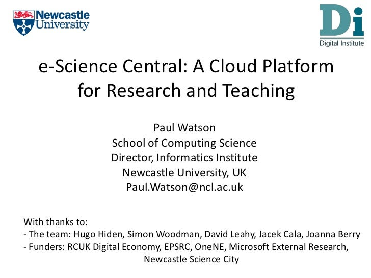 e-Science Central: A Cloud Platform for Research and Teaching<br />Paul Watson<br />School of Computing Science<br />Direc...