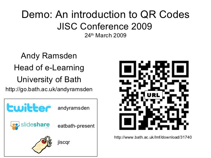 Demo: An introduction to QR Codes JISC Conference 2009   24 th  March 2009 Andy Ramsden Head of e-Learning University of B...