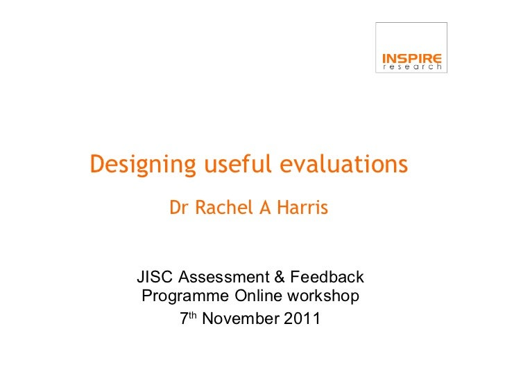 JISC Assessment & Feedback Programme Online workshop 7 th   November  20 11 Designing useful evaluations Dr Rachel A Harris
