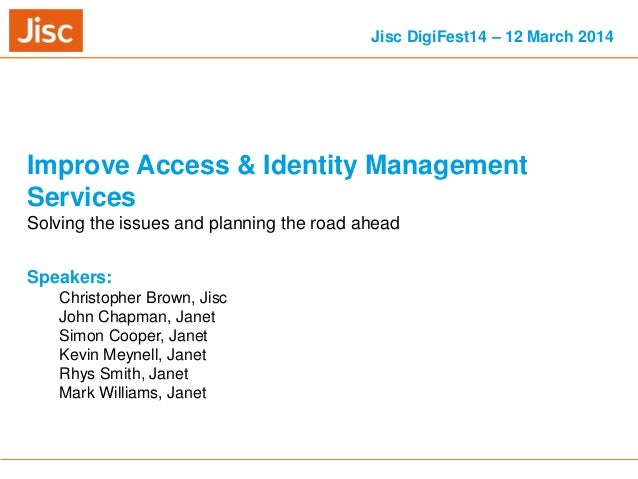 13/03/2014 Venue Name: Go to 'View' menu > 'Header and Footer' to change slide 1 Improve Access & Identity Management Serv...