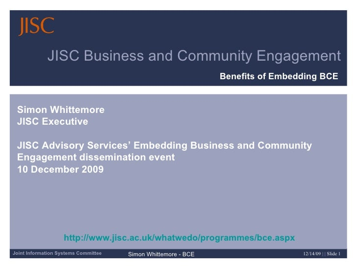 JISC Business and Community Engagement Benefits of Embedding BCE   Simon Whittemore JISC Executive JISC Advisory Services'...