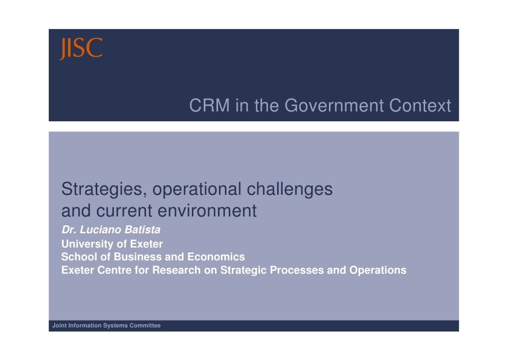 CRM in the Government Context  Strategies, operational challenges  and current environment  Dr. Luciano Batista  Universit...