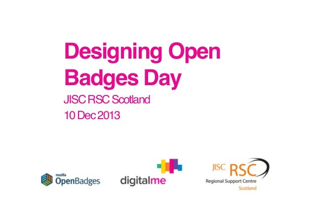 Designing Open Badges Day ! JISC RSC Scotland! 10 Dec 2013!
