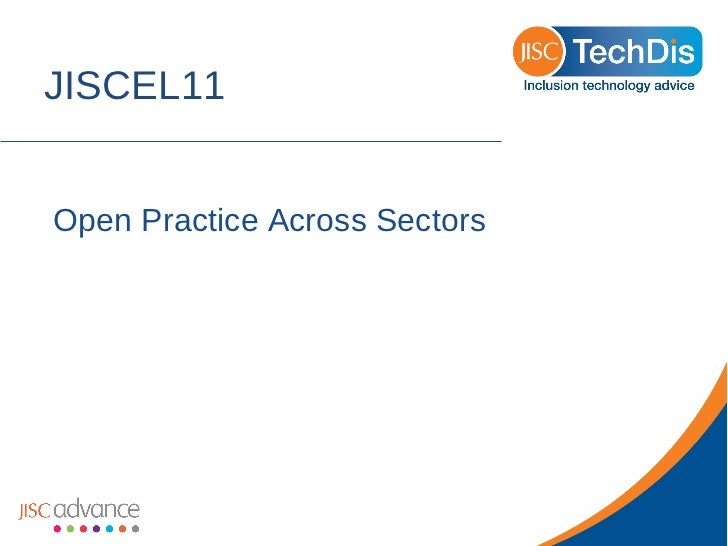 Open practice across sectors JISC innovating Learning Online conference 2011