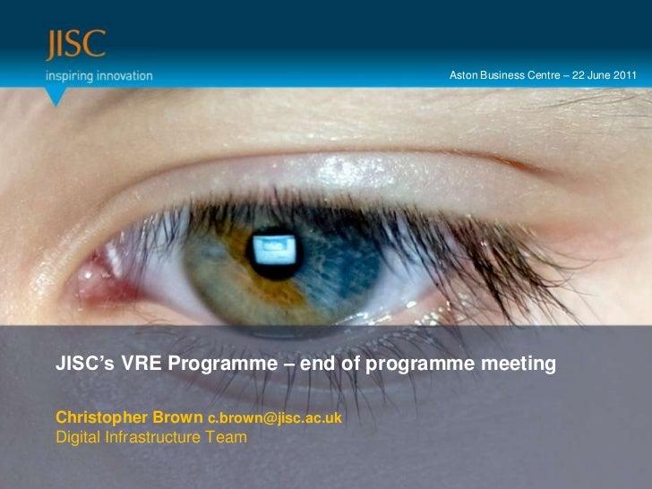 Aston Business Centre – 22 June 2011<br />Presenter or main title…<br />JISC's VRE Programme – end of programme meeting<br...