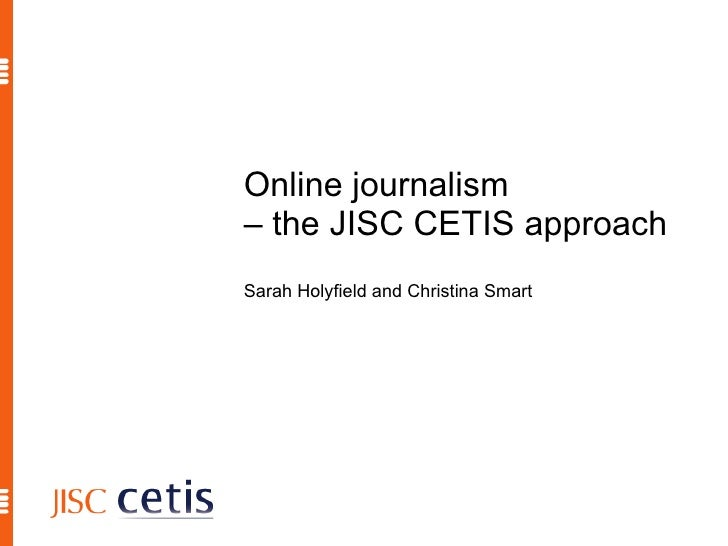Online journalism  – the JISC CETIS approach Sarah Holyfield and Christina Smart