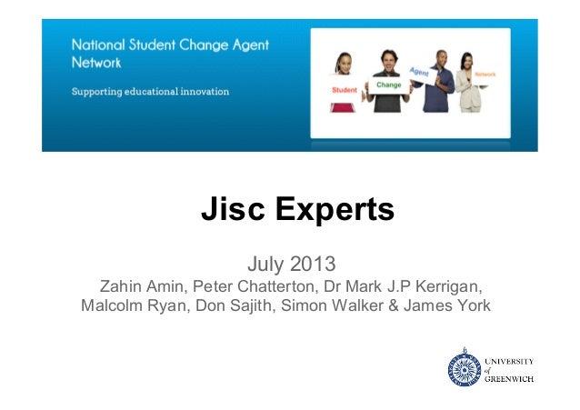 Jisc Experts July 2013 Zahin Amin, Peter Chatterton, Dr Mark J.P Kerrigan, Malcolm Ryan, Don Sajith, Simon Walker & James ...