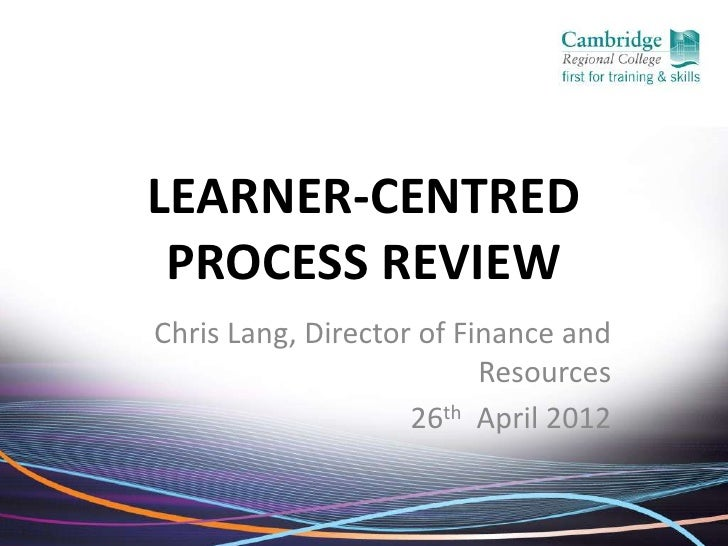LEARNER-CENTRED PROCESS REVIEWChris Lang, Director of Finance and                          Resources                    26...