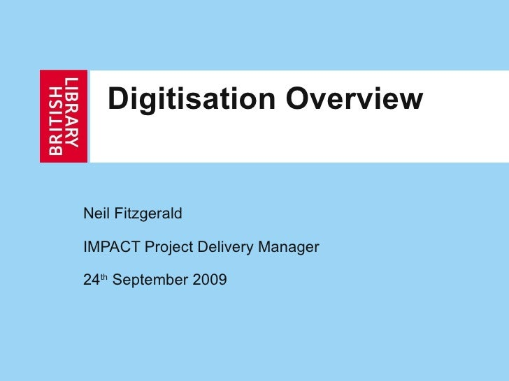 Digitisation Overview Neil Fitzgerald IMPACT Project Delivery Manager 24 th  September 2009