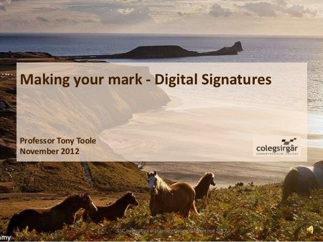 Making your mark - Digital SignaturesProfessor Tony TooleNovember 2012                       JISC Innovative e-Learning On...