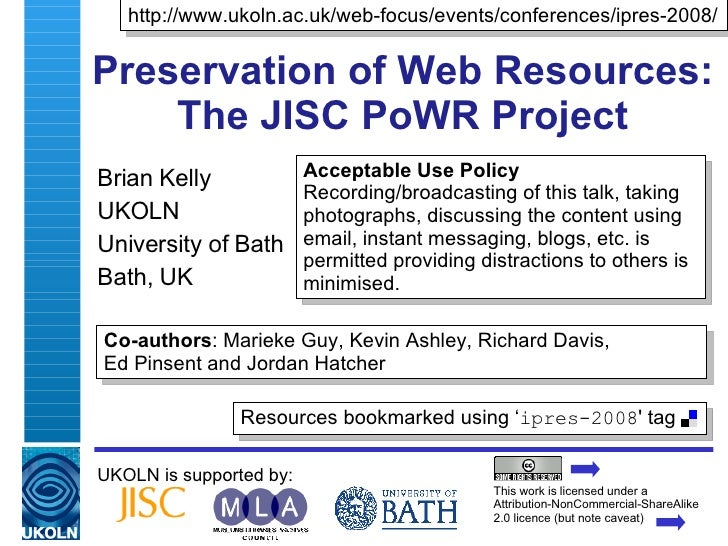 Preservation of Web Resources: The JISC PoWR Project Brian Kelly UKOLN University of Bath Bath, UK UKOLN is supported by: ...