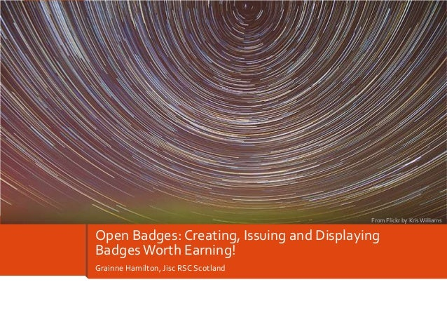 From Flickr by Kris Williams  Open Badges: Creating, Issuing and Displaying Badges Worth Earning! Grainne Hamilton, Jisc R...