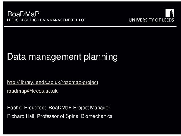 RoaDMaPLEEDS RESEARCH DATA MANAGEMENT PILOTData management planninghttp://library.leeds.ac.uk/roadmap-projectroadmap@leeds...