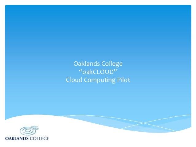 "Oaklands College ""oakCLOUD"" Cloud Computing Pilot"