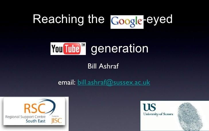 Reaching the  -eyed    generation <ul><li>Bill Ashraf  </li></ul><ul><li>email:  [email_address] </li></ul>