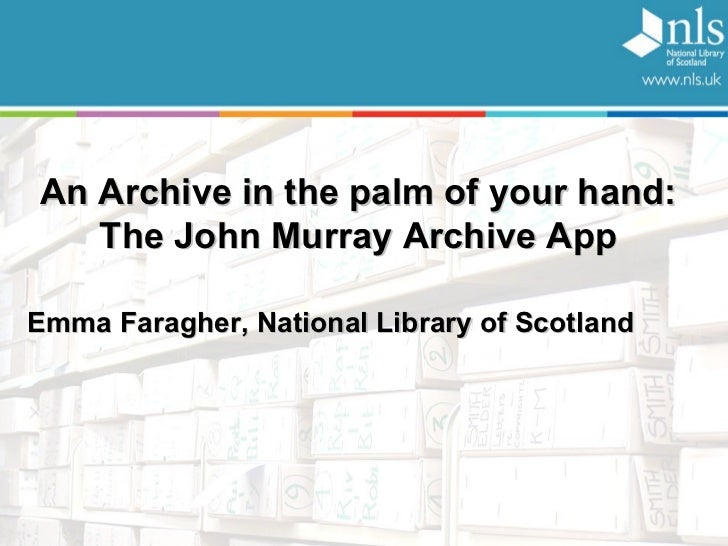 An Archive in the palm of your hand: The John Murray Archive App Emma Faragher, National Library of Scotland