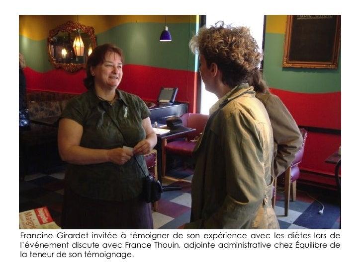 <ul><li>Francine Girardet invitée à témoigner de son expérience avec les diètes lors de l'événement discute avec France Th...