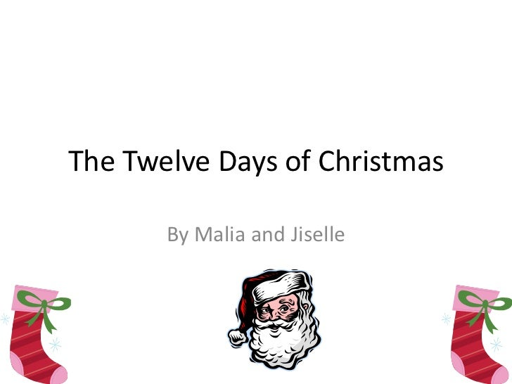The Twelve Days of Christmas<br />By Malia and Jiselle<br />