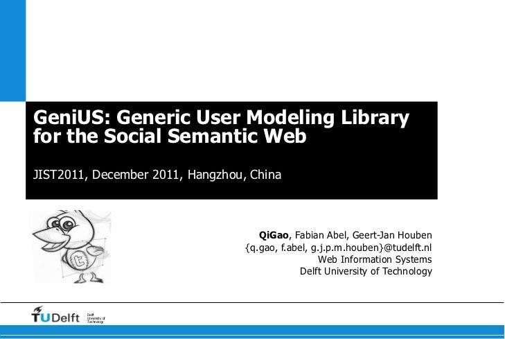 GeniUS: Generic User Modeling Libraryfor the Social Semantic WebJIST2011, December 2011, Hangzhou, China                  ...