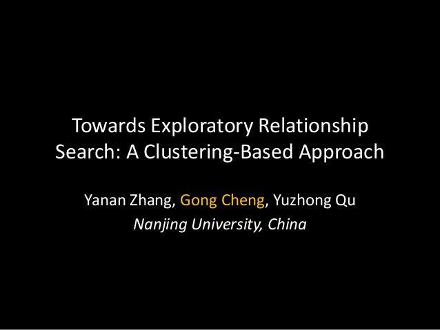 Towards Exploratory Relationship Search: A Clustering-Based Approach Yanan Zhang, Gong Cheng, Yuzhong Qu Nanjing Universit...