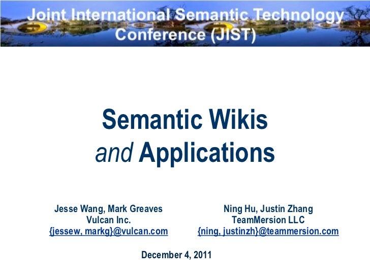 Semantic Wikis         and Applications  Jesse Wang, Mark Greaves             Ning Hu, Justin Zhang         Vulcan Inc.   ...
