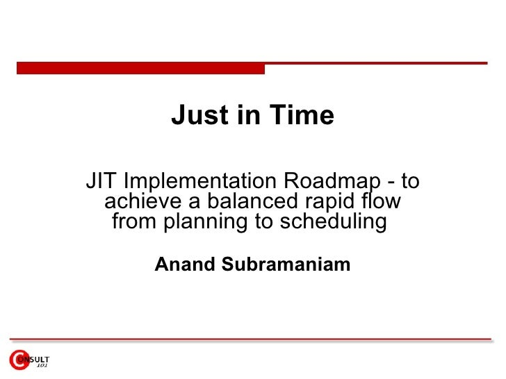 Just in Time JIT Implementation Roadmap - to achieve a balanced rapid flow from planning to scheduling  Anand Subramaniam