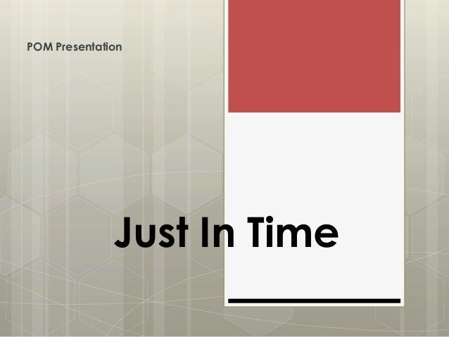 POM Presentation              Just In Time