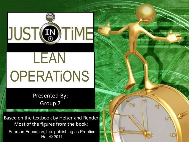 LEAN OPERATiONS Presented By: Group 7 Pearson Education, Inc. publishing as Prentice Hall © 2011 Based on the textbook by ...
