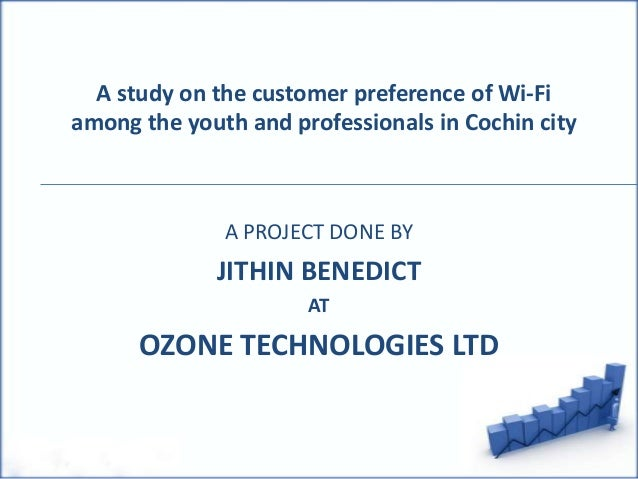 A study on the customer preference of Wi-Fi among the youth and professionals in Cochin city A PROJECT DONE BY JITHIN BENE...