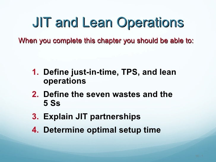 JIT and Lean OperationsWhen you complete this chapter you should be able to:    1. Define just-in-time, TPS, and lean     ...