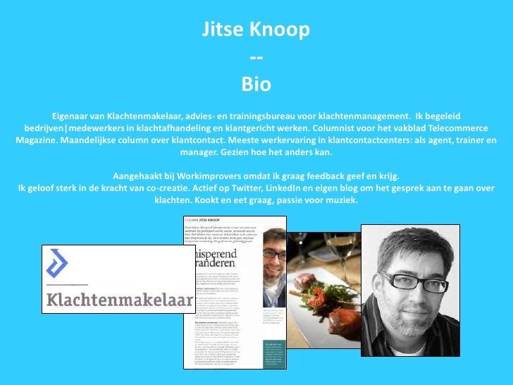 Jitse Knoop--Bio<br />Eigenaar van Klachtenmakelaar, advies- en trainingsbureau voor klachtenmanagement.  Ik begeleid bedr...