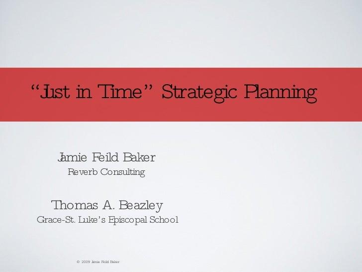 """<ul><li>"""" Just in Time"""" Strategic Planning </li></ul>Thomas A. Beazley Grace-St. Luke's Episcopal School Jamie Feild Baker..."""