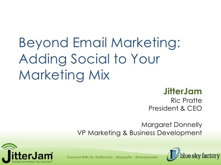 Beyond Email Marketing:Adding Social to Your Marketing Mix<br />JitterJam<br />Ric Pratte<br />President & CEO<br />Margar...