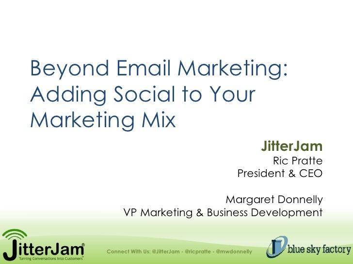 Beyond Email Marketing:Adding Social to YourMarketing Mix                                                               Ji...