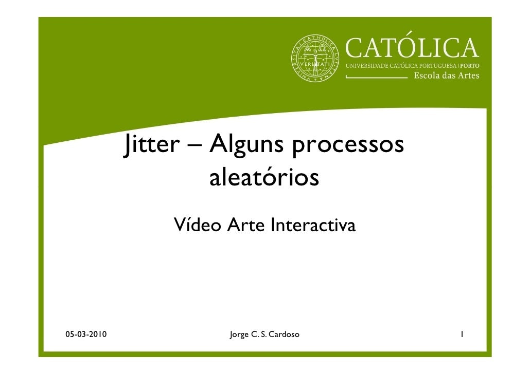Jitter – Alguns processos                       aleatórios                  Vídeo Arte Interactiva     05-03-2010         ...
