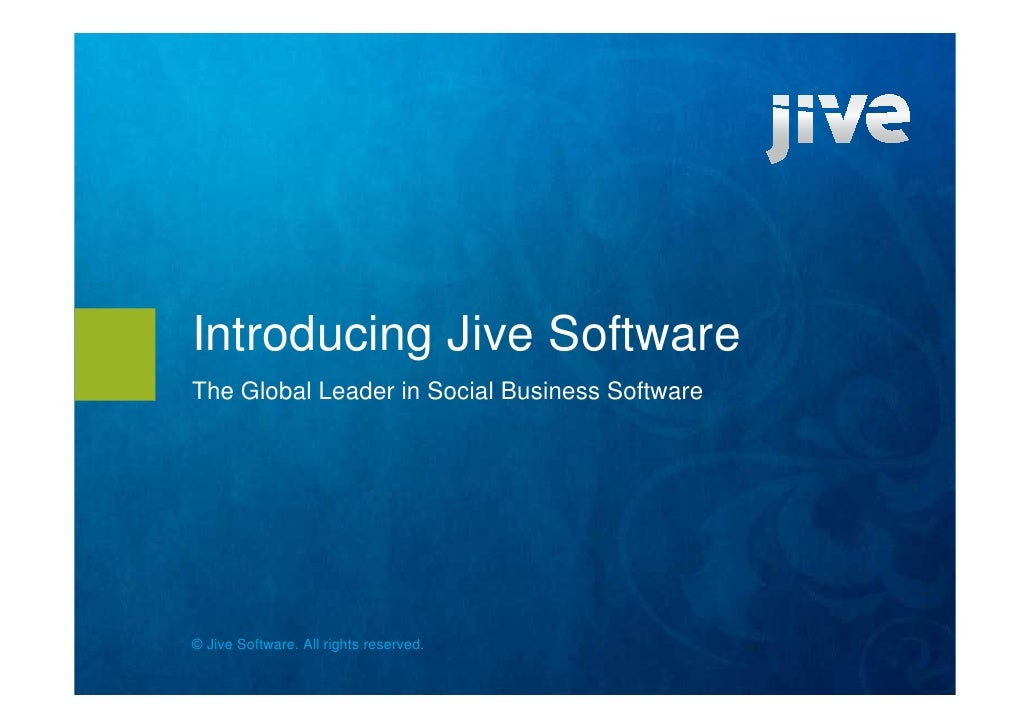 Introducing Jive Software The Global Leader in Social Business Software     © Jive Software. All rights reserved.