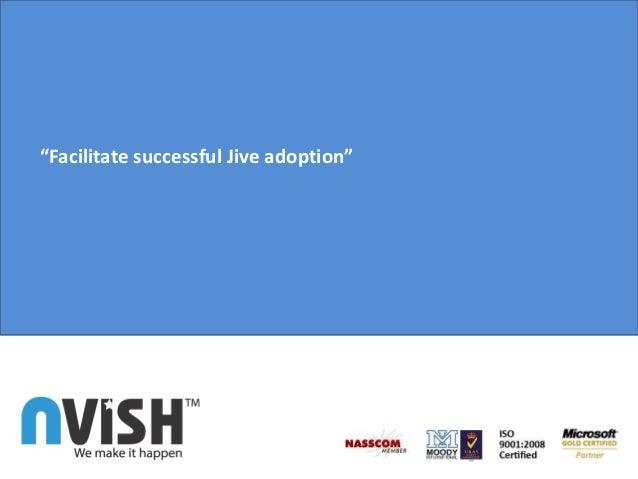 """""""Facilitate successful Jive adoption"""""""