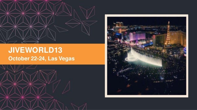 1 © Jive confidential JIVEWORLD13 October 22-24, Las Vegas