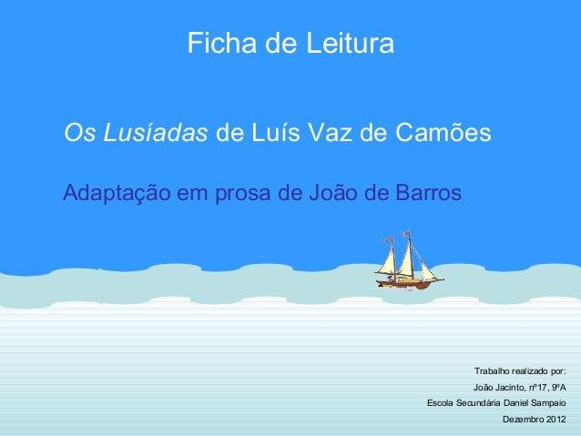 Ficha de LeituraOs Lusíadas de Luís Vaz de CamõesAdaptação em prosa de João de Barros                                     ...